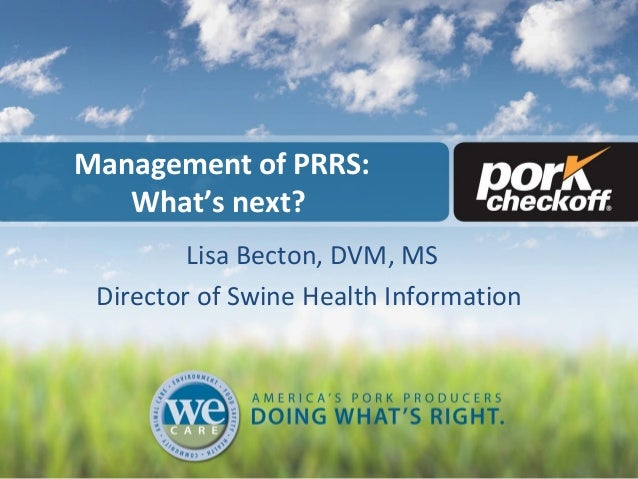 Management of PRRS:What's next?Lisa Becton, DVM, MSDirector of Swine Health Information