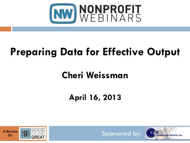 Preparing Data for Effective Output              Cheri Weissman                April 16, 2013A Service   Of:              ...