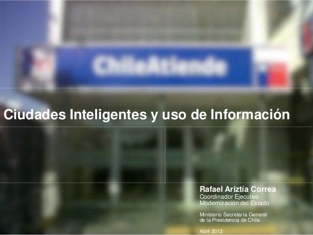 Ciudades Inteligentes y uso de Información                            Rafael Ariztía Correa                            Coo...