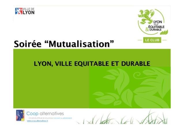 """LYON, VILLE EQUITABLE ET DURABLESoirée """"Mutualisation"""""""