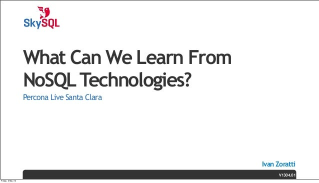Ivan ZorattiWhat Can We Learn FromNoSQLTechnologies?Percona Live Santa ClaraV1304.01Friday, 3 May 13