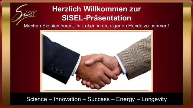 Herzlich Willkommen zurSISEL-PräsentationMachen Sie sich bereit, Ihr Leben in die eigenen Hände zu nehmen!Science – Innova...