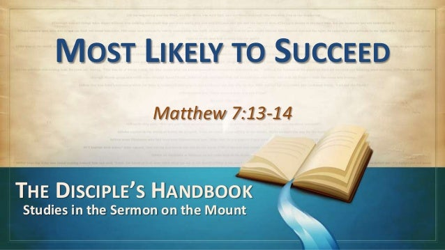 MOST LIKELY TO SUCCEEDMatthew 7:13-14THE DISCIPLE'S HANDBOOKStudies in the Sermon on the Mount
