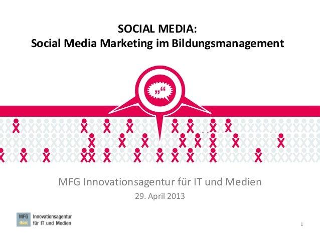 SOCIAL MEDIA:Social Media Marketing im BildungsmanagementMFG Innovationsagentur für IT und Medien29. April 20131MFG SOCIAL...
