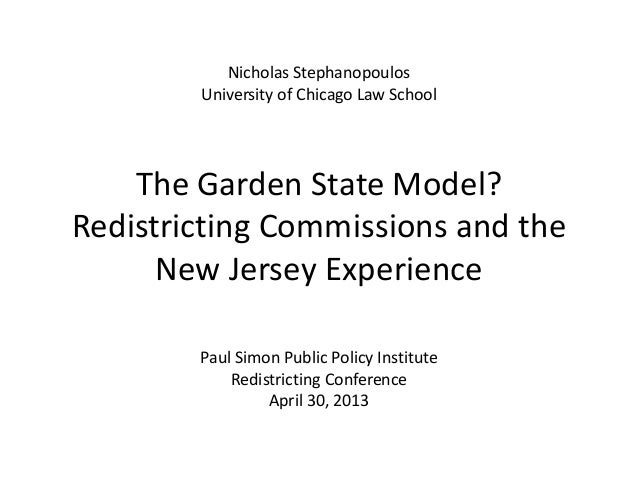 Nicholas StephanopoulosUniversity of Chicago Law SchoolThe Garden State Model?Redistricting Commissions and theNew Jersey ...