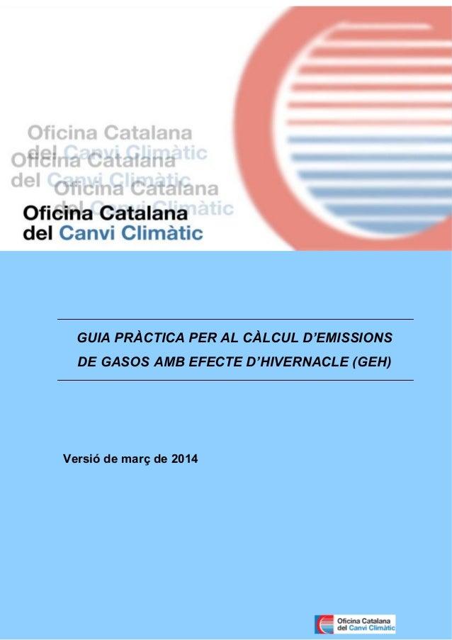 Guia de càlcul d'emissions de gasos amb efecte d'hivernacle (GEH) Edició. 2014