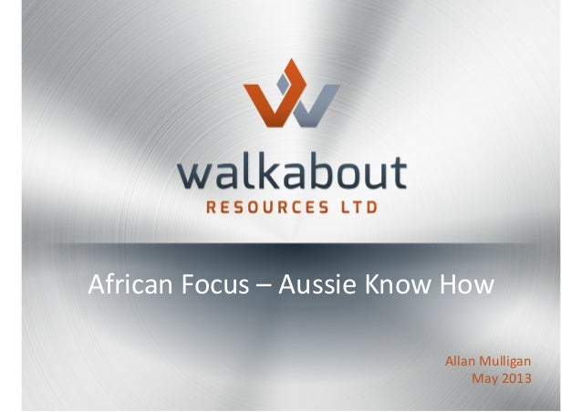 Investor Presentation Walkabout Resources (ASX:WKT) May 2013