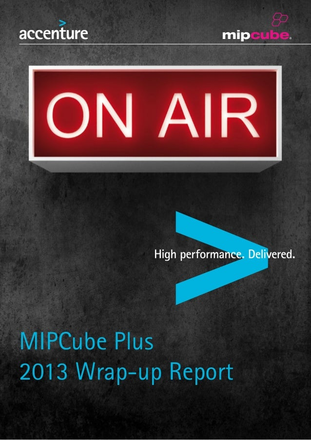 MIPCube PLUS 2013 Wrap-up Report, by Accenture