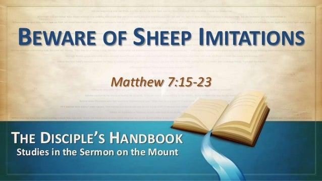BEWARE OF SHEEP IMITATIONSMatthew 7:15-23THE DISCIPLE'S HANDBOOKStudies in the Sermon on the Mount