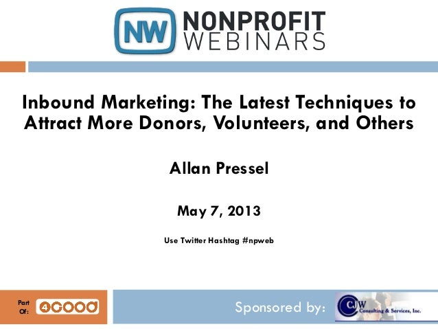 Sponsored by:Inbound Marketing: The Latest Techniques toAttract More Donors, Volunteers, and OthersAllan PresselMay 7, 201...
