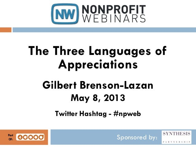 Sponsored by:The Three Languages ofAppreciationsGilbert Brenson-LazanMay 8, 2013Twitter Hashtag - #npwebPartOf: