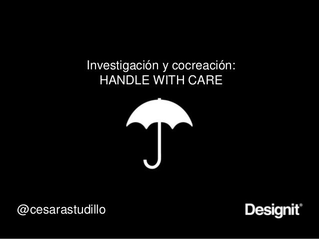 Investigación y cocreación:HANDLE WITH CARE@cesarastudillo