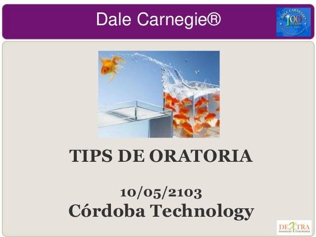 Dale Carnegie®TIPS DE ORATORIA10/05/2103Córdoba Technology