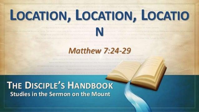 LOCATION, LOCATION, LOCATIONMatthew 7:24-29THE DISCIPLE'S HANDBOOKStudies in the Sermon on the Mount