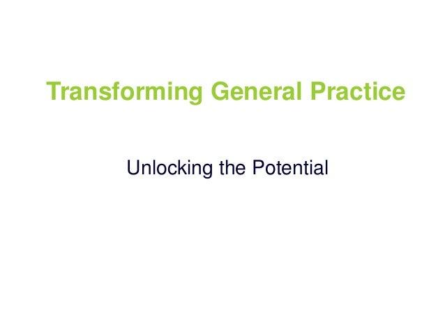 Transforming General PracticeUnlocking the Potential