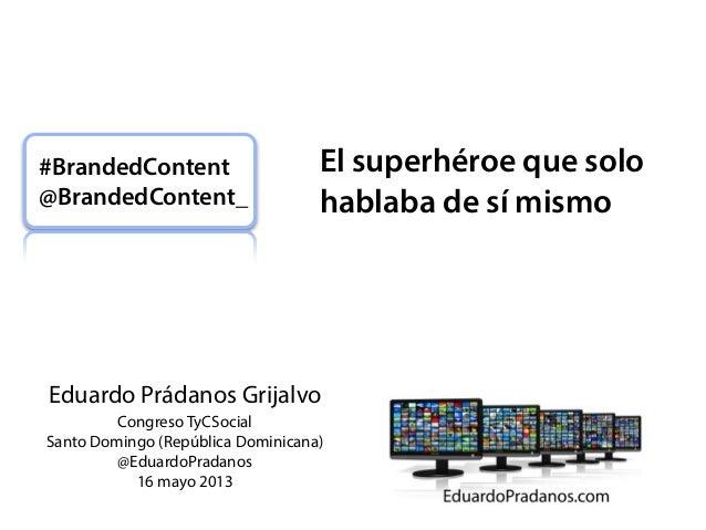 Eduardo Prádanos GrijalvoCongreso TyCSocialSanto Domingo (República Dominicana)@EduardoPradanos16 mayo 2013#BrandedContent...