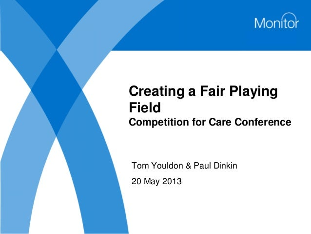 Creating a Fair PlayingFieldCompetition for Care ConferenceTom Youldon & Paul Dinkin20 May 2013