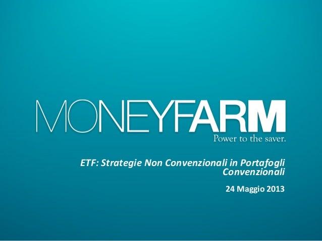 ETF: Strategie Non Convenzionali in Portafogli Convenzionali  24 Maggio 2013