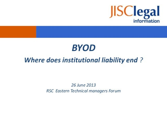 BYOD Where does institutional liability end ?  26 June 2013 RSC Eastern Technical managers Forum