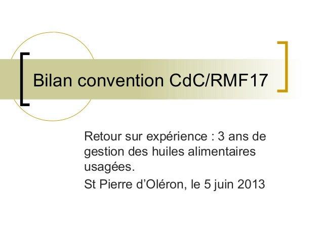 Bilan convention CdC/RMF17 Retour sur expérience : 3 ans de gestion des huiles alimentaires usagées. St Pierre d'Oléron, l...