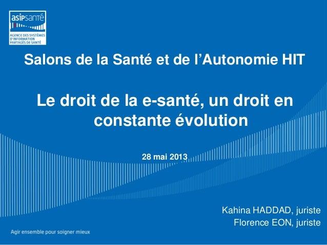 Salons de la Santé et de l'Autonomie HITLe droit de la e-santé, un droit enconstante évolution28 mai 2013Kahina HADDAD, ju...