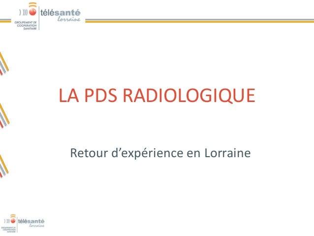 LA PDS RADIOLOGIQUERetour d'expérience en Lorraine