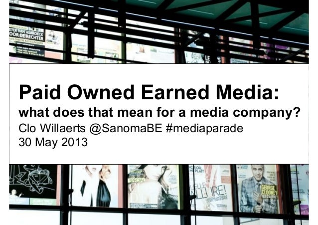 Paid Owned Earned Media:what does that mean for a media company?Clo Willaerts @SanomaBE #mediaparade30 May 2013