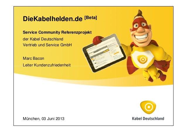 DieKabelhelden.de [Beta]Service Community Referenzprojektder Kabel DeutschlandVertrieb und Service GmbHMarc BaconLeiter Ku...