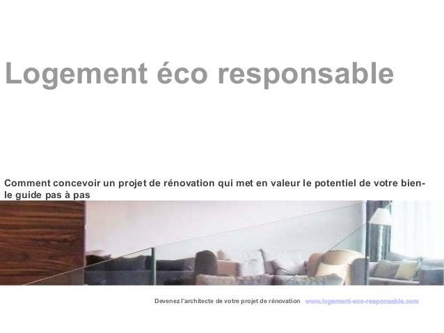 Logement éco responsableComment concevoir un projet de rénovation qui met en valeur le potentiel de votre bien-le guide pa...