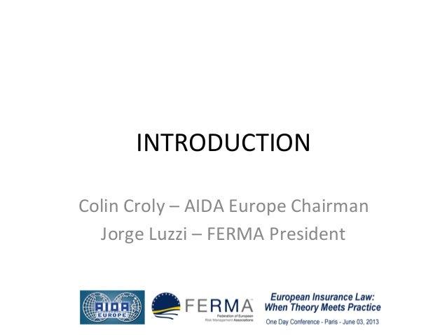 INTRODUCTION Colin Croly – AIDA Europe Chairman Jorge Luzzi – FERMA President