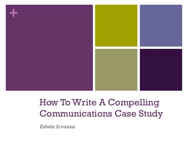 + How To Write A Compelling Communications Case Study Edwin Irvanus
