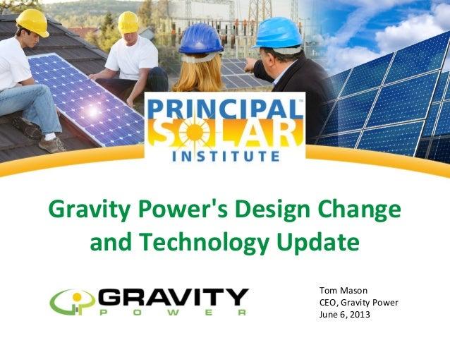 Gravity Powers Design Changeand Technology UpdateTom MasonCEO, Gravity PowerJune 6, 2013