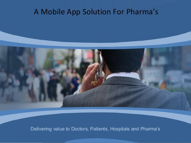 Delivering value to Doctors, Patients, Hospitals and Pharma'sA Mobile App Solution For Pharma's
