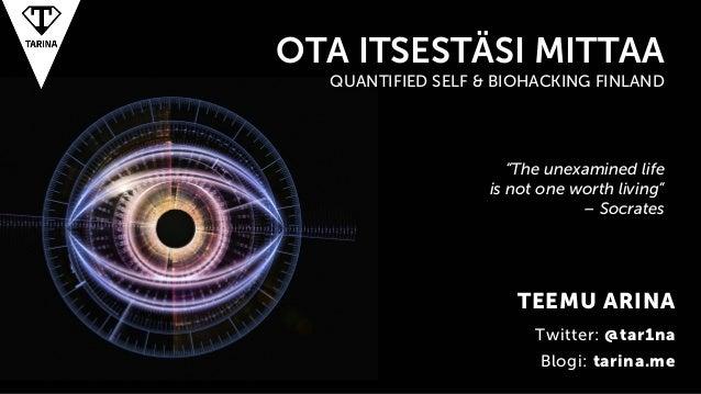 Ota itsestäsi mittaa –Quantified Self & Biohacking Finland - Teemu Arina
