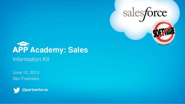 APP Academy: SalesInformation KitJune 12, 2013San Francisco@partnerforce