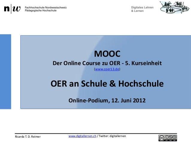 www.digitallernen.ch / Twitter: digitallernenRicarda T. D. Reimer 12.06.2013MOOCDer Online Course zu OER - 5. Kurseinheit(...