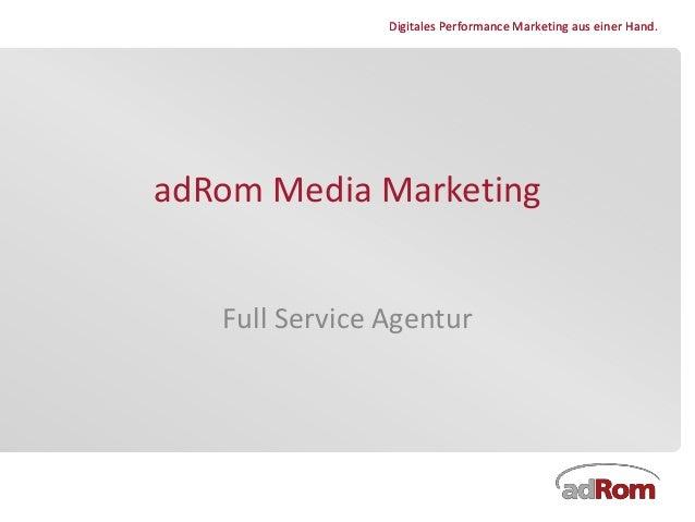 Digitales Performance Marketing aus einer Hand.Digitales Performance Marketing aus einer Hand. adRom Media Marketing Full ...