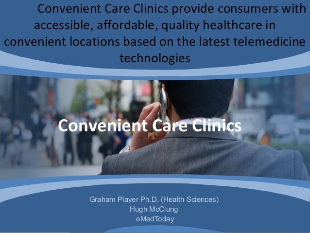 Graham Player Ph.D. (Health Sciences)Hugh McClungeMedTodayConvenient Care Clinics provide consumers withaccessible, afford...