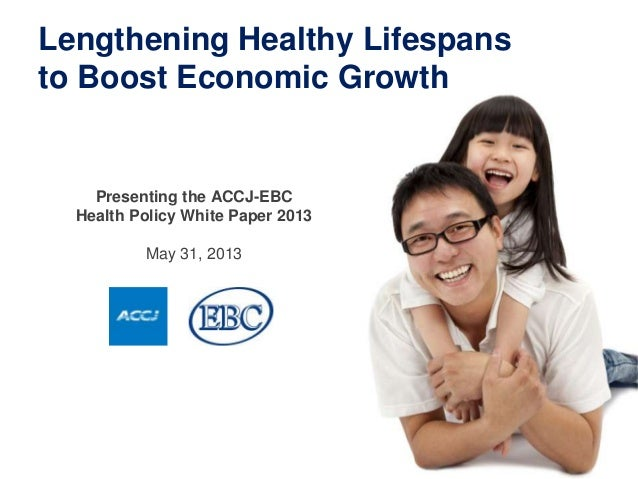 Presenting the ACCJ-EBCHealth Policy White Paper 2013May 31, 2013Lengthening Healthy Lifespansto Boost Economic Growth