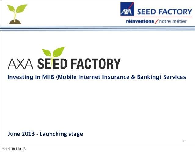 1Investing in MIIB (Mobile Internet Insurance & Banking) ServicesJune 2013 -‐ Launching stagemardi 18 juin 13