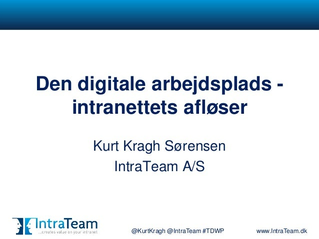 @KurtKragh @IntraTeam #TDWP www.IntraTeam.dkDen digitale arbejdsplads -intranettets afløserKurt Kragh SørensenIntraTeam A/S