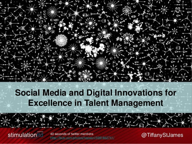 @TiffanyStJamesSocial Media and Digital Innovations forExcellence in Talent Management40 seconds of twitter mentionsHttp:/...