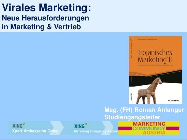 Virales Marketing:Neue Herausforderungenin Marketing & VertriebMag. (FH) Roman AnlangerStudiengangsleiter