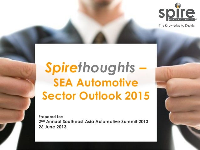 1Spirethoughts –SEA AutomotiveSector Outlook 2015Prepared for:2nd Annual Southeast Asia Automotive Summit 201326 June 2013