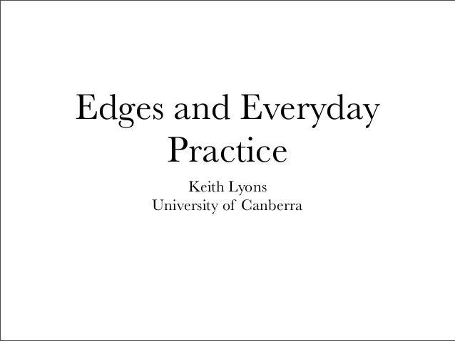 Edges and EverydayPracticeKeith LyonsUniversity of Canberra