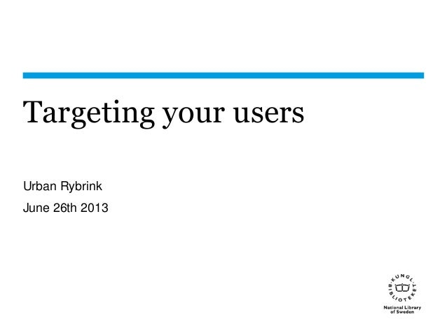 Targeting your users Urban Rybrink June 26th 2013