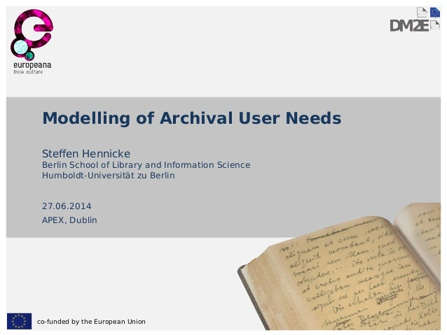 co-funded by the European Union Modelling of Archival User Needs Steffen Hennicke Berlin School of Library and Information...