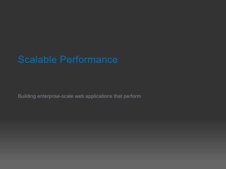 Scalable PerformanceBuilding enterprise-scale web applications that perform