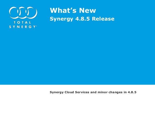 What's NewSynergy 4.8.5 ReleaseSynergy Cloud Services and minor changes in 4.8.5