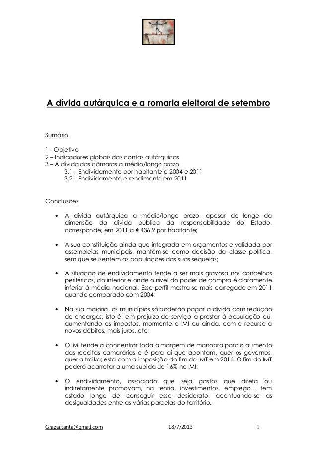 Grazia.tanta@gmail.com 18/7/2013 1 A dívida autárquica e a romaria eleitoral de setembro Sumário 1 - Objetivo 2 – Indicado...